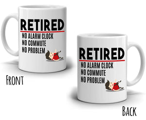 Funny Humorous Retirement Gifts for Women and Men Mug Retired No Alarm No Commute No Problem Coffee Cup, Printed on Both Sides!