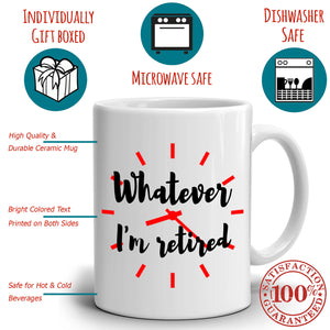 Humorous Retirement Gag Gift for Men Coffee Mug Whatever I'm Retired Cup, Printed on Both Sides! - Stir Crazy Gifts