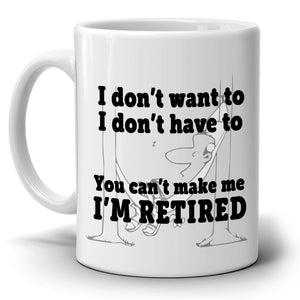Funny Retirement Gag Gift to Boss You Can't Make Me I'm Retired Coffee Mug, Printed on Both Sides! - Stir Crazy Gifts