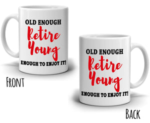 Funny Retirement Gifts for Retired Boss and Coworkers Old Enough Retire Young Coffee Mug, Printed on Both Sides! - Stir Crazy Gifts