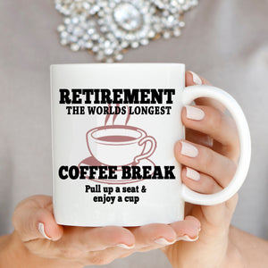 Retirement The Worlds Longest Coffee Break Gift Mug for Retired Teachers Army Men and Women, Printed on Both Sides!