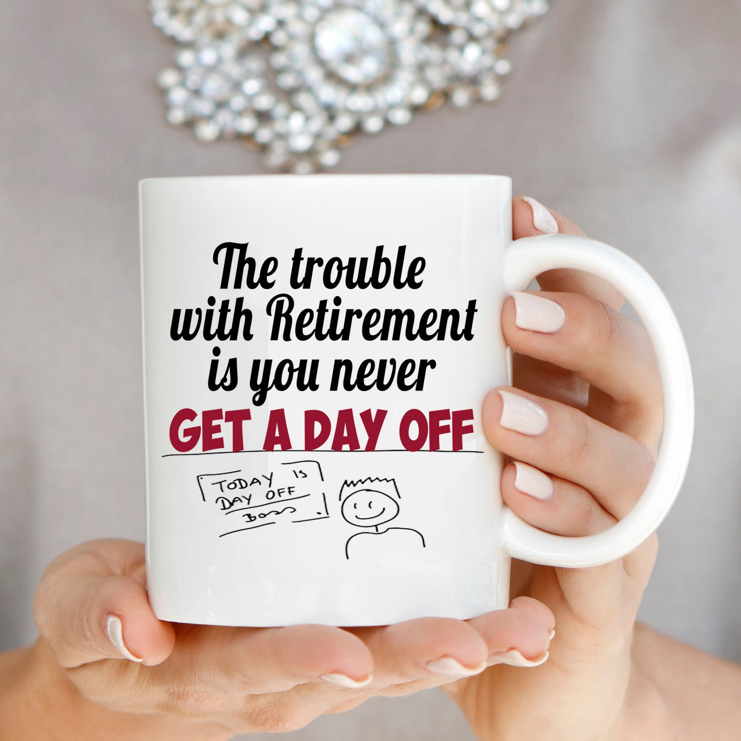 Funny Retired Gag Gifts Mug The Trouble With Retirement is You Never Get a Day Off