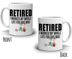 Funny Humorous Retirement Gifts for Men Retired I Worked My Whole Life For This Mug, Printed on Both Sides! - Stir Crazy Gifts