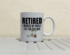 Funny Humorous Retirement Gifts for Men Retired I Worked My Whole Life For This Mug, Printed on Both Sides!