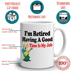 Funny Retirement Gag Gifts Mug for Retirees I'm Retired Having a Good Time is My Job, Printed on Both Sides! - Stir Crazy Gifts