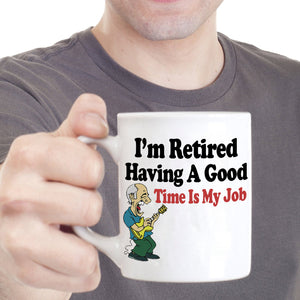 Funny Retirement Gag Gifts Mug for Retirees I'm Retired Having a Good Time is My Job, Printed on Both Sides!
