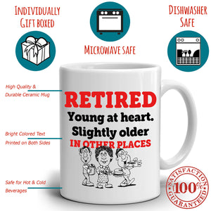 Humorous Retirees Gifts Retirement Mug Retired Young Heart Slightly Older In Other Places, Printed on Both Sides!