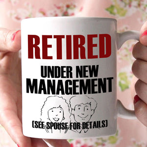 Funny Retirement Gifts Mug for Men Retirees Retired Under New Management See Spouse for Details, Printed on Both Sides!