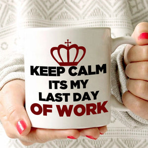 Funny Future Retirees Gift Men and Women Retirement Mug Keep Calm It's My Last Day of Work, Printed on Both Sides! - Stir Crazy Gifts
