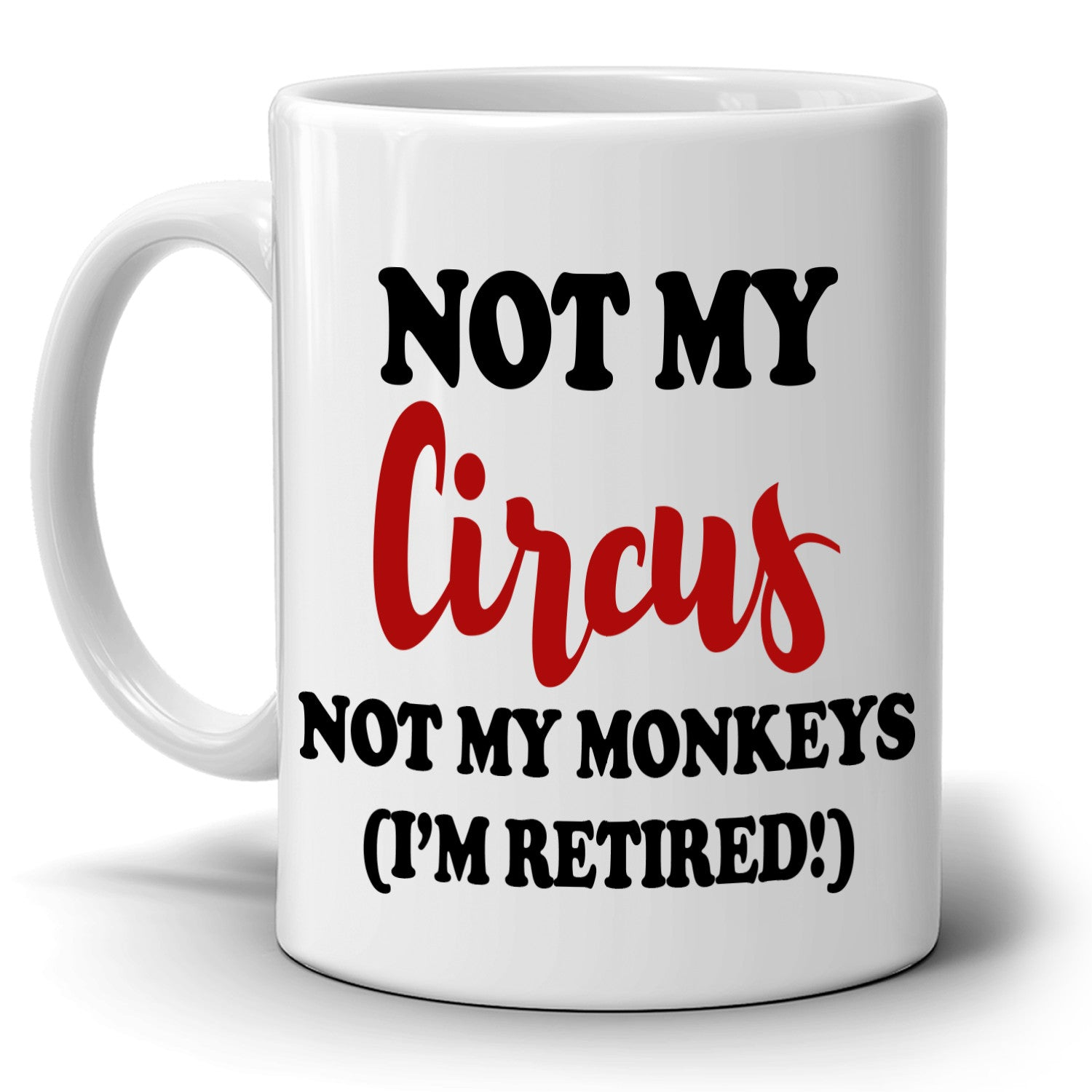 Funny Retirement Gifts Mug For Retirees Not My Circus Not My Monkeys Im Retired Coffee Cup Printed On Both Sides