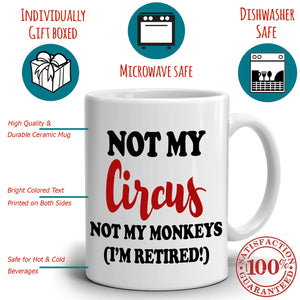 Funny Retirement Gifts Mug for Retirees Not My Circus Not My Monkeys I'm Retired Coffee Cup, Printed on Both Sides! - Stir Crazy Gifts