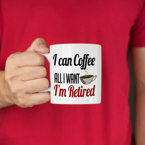 Humorous Retirement Gifts Mug for Men Retirees I Can Coffee All I Want Cup, Printed on Both Sides!