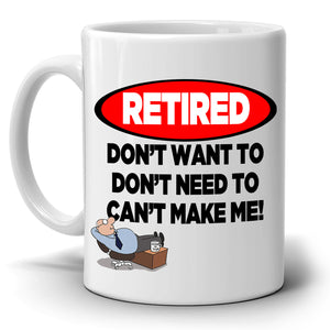 Funny Humorous Retirement Gifts Mug Supplies Retired Don't Want To Need To Can't Make Me, Printed on Both Sides! - Stir Crazy Gifts