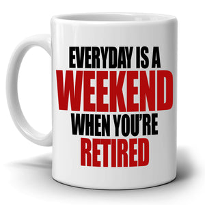 Humorous Retirement Party Decoration Supplies Gift Mug Retiree Everyday is a Weekend When You're Retired, Printed on Both Sides! - Stir Crazy Gifts