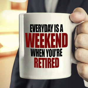 Humorous Retirement Party Decoration Supplies Gift Mug Retiree Everyday is a Weekend When You're Retired, Printed on Both Sides!