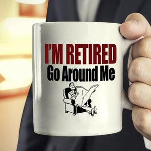 Humorous Retiree Gift Retirement Mug I'm Retired Go Around Me Coffee Cup, Printed on Both Sides! - Stir Crazy Gifts
