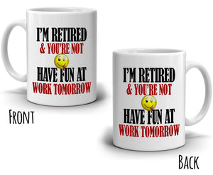 Funny Retirement Gag Retiree Gifts Mug I'm Retired And You're Not Have Fun at Work Tomorrow, Printed on Both Sides! - Stir Crazy Gifts