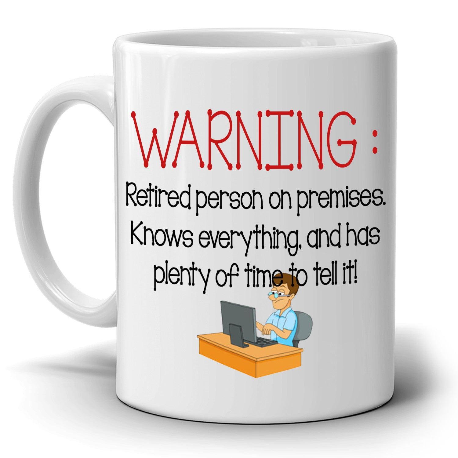 Funny Humorous Retirement Gag Gifts Mug for Retiree Warning Retired Persons on Premises, Printed on