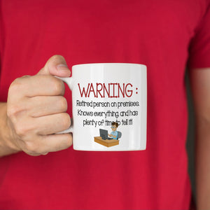 Funny Humorous Retirement Gag Gifts Mug for Retiree Warning Retired Persons on Premises, Printed on Both Sides! - Stir Crazy Gifts