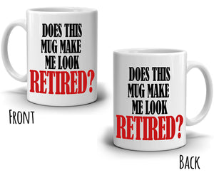 Funny Retirement Gifts Does This Mug Make Me Look Retired Coffee Cup, Printed on Both Sides! - Stir Crazy Gifts