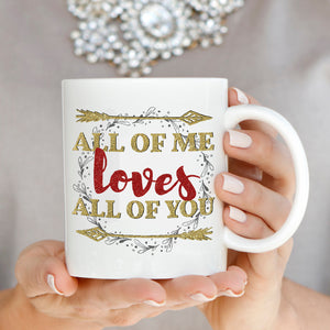 Cute Romantic Couple Gifts, All of Me Loves All of You Coffee Mug, Printed on Both Sides! - Stir Crazy Gifts