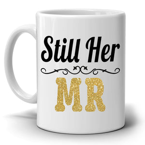 Romantic Couples Anniversary Gifts Mug Still Her Mr and Still His Mrs Coffee Cup, Printed on Both Sides!