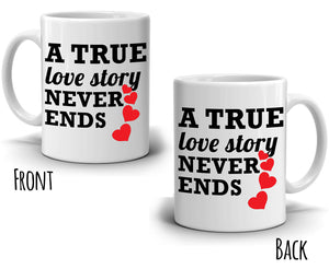 Romantic Couples Gift A True Love Story Never Ends Coffee Mug, Wedding Anniversary Gifts Cup, Printed on Both Side!