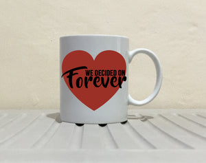We Decided On Forever - Couple's Coffee Mug