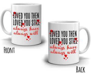 Loved You Then Loved You Still Always Have Always Will - Couple's Coffee Mug - Stir Crazy Gifts