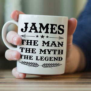 The Man, The Myth, The Legend Coffee Mug - PERSONALIZED!!