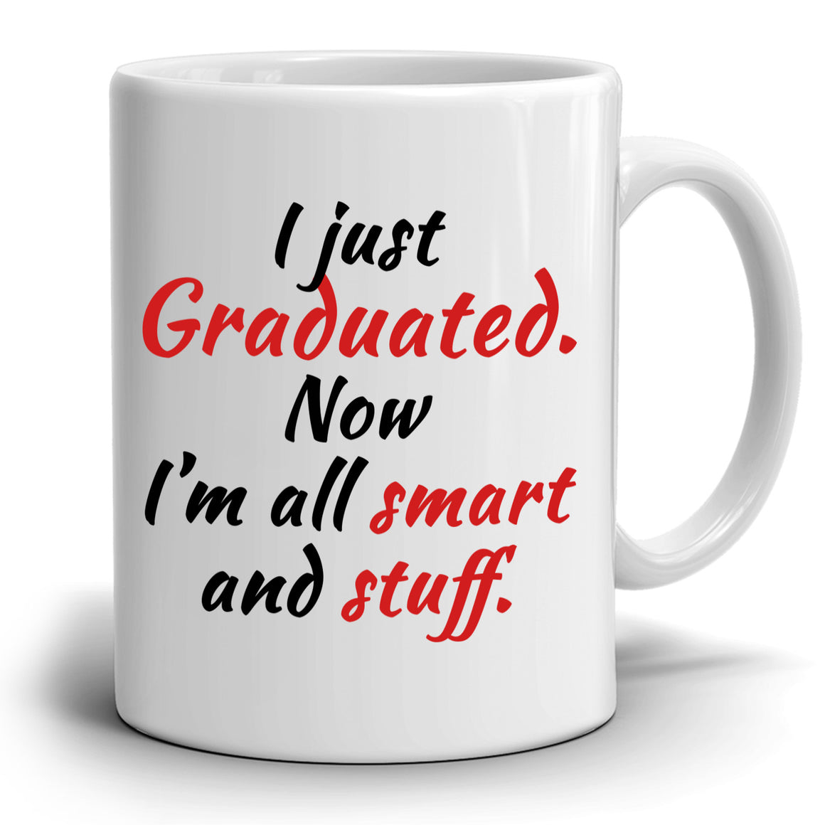 Funny I Just Graduated Graduation Gift Mug, Students Grad Gifts Coffee Cup, Printed on Both Side!