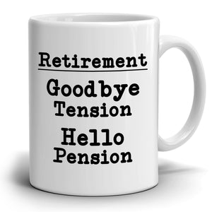 Goodbye Tension Hello Pension Funny Humorous Retirement Gag Gifts Coffee Mug for Coworkers Boss Men and Women, Printed on Both Sides! - Stir Crazy Gifts