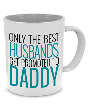 Only the best Husbands get promoted to Daddy - Father Gift Mug - Stir Crazy Gifts
