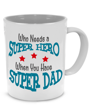 Who Needs a SuperHero, When You Have Super Dad - Father Gift Mug