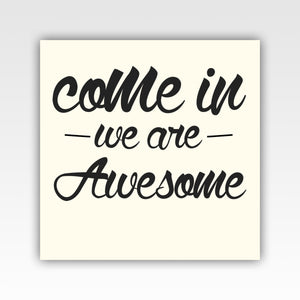 Personalized!! Come In We Are Awesome, Family Gifts, Wall Art Canvas Wrap