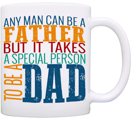Any Man Can Be a Father, But it Takes a Special Person to be a Dad - Father's Gift Mug