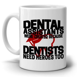 """Dentists Need Heros, Too"" Dental Assistant Coffee Mug - Printed Both Sides! - Stir Crazy Gifts"