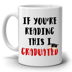 If You are Reading This I Graduated Funny Graduation Gift for New College Grad Coffee Mug, Printed on Both Sides! - Stir Crazy Gifts