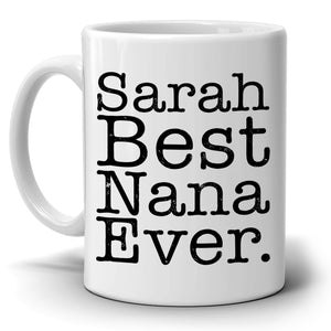 Personalized! Best Nana Ever Birthday and Mothers Day Gift Coffee Mug from Daughter for Mommy Mom Mama Aunt Grandmother and Grandma, Printed on Both Sides!
