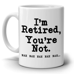 I'm Retired You're Not Funny Humorous Retirement Gift Mug for Men Women Boss and Coworkers, Printed on Both Sides!