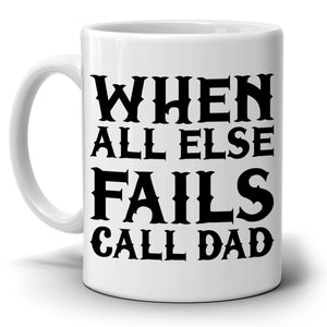 When All Else Fail Call Dad Fathers Day Gifts For Cool Daddy Papa Grandpa Godfather Coffee Mug, Printed on Both Sides!