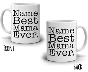 Personalized! Best Mama Ever Coffee Mug, Printed on Both Sides!