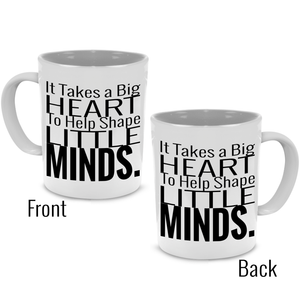 It Takes A Big Heart To Help Shape Little Minds - Teacher Coffee Mug - Stir Crazy Gifts