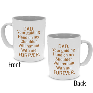 Dad, Your guiding hand on my shoulder will remain forever - Fathers Gift Mug