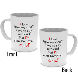 I love how we don't have to say out loud that I'm your favorite Child - Father Gift Mug - Stir Crazy Gifts
