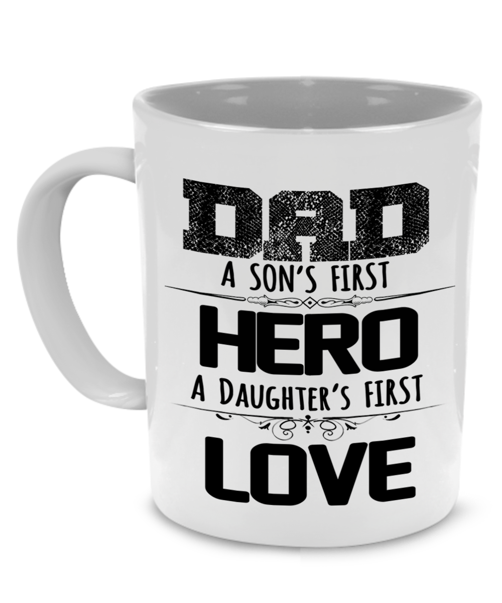 Dad Sons First Hero A Daughters First Love Father Gift Mug