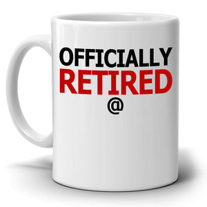 Personalized! Officially Retired Years Mug, Funny Gag Gifts for Coworkers Party Invitation Ideas, Printed on Both Sides!