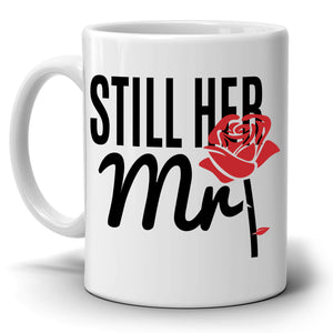 Personalized! Still Her Mr and Still His Mrs Marriage Wedding Anniversary for Couples Gift Mug, Printed on Both Side!