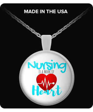 Nursing is a Work of Heart - Nurse Gift Necklace - Stir Crazy Gifts