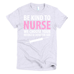 Be Kind to Nurse, We Choose Needle Size T-Shirt - Stir Crazy Gifts